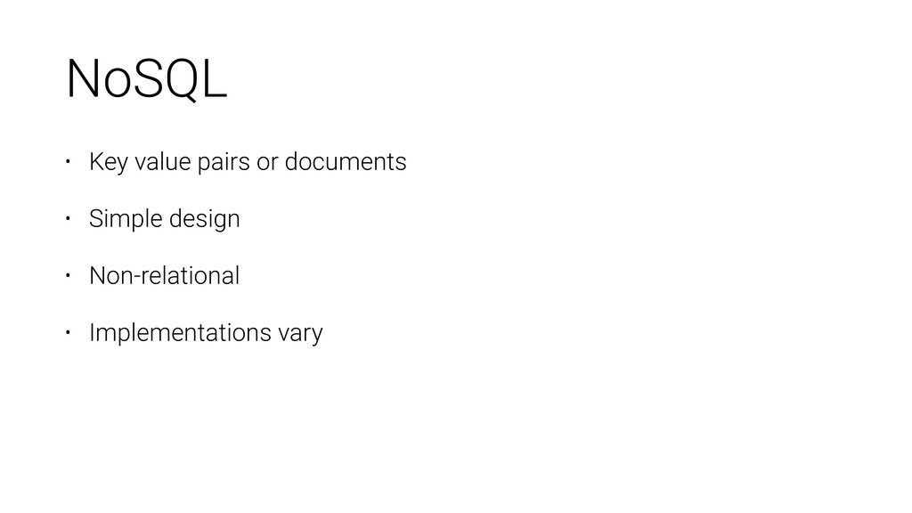 NoSQL • Key value pairs or documents • Simple d...