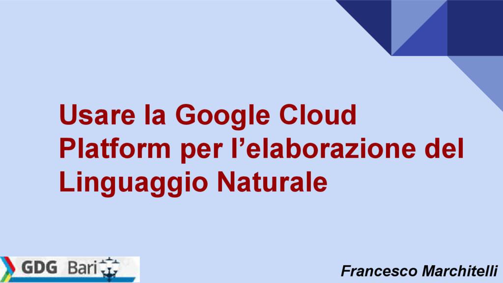 Francesco Marchitelli Usare la Google Cloud Pla...