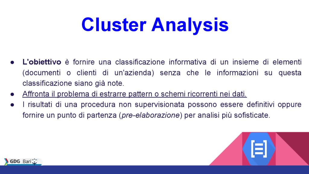 Cluster Analysis ● L'obiettivo è fornire una cl...