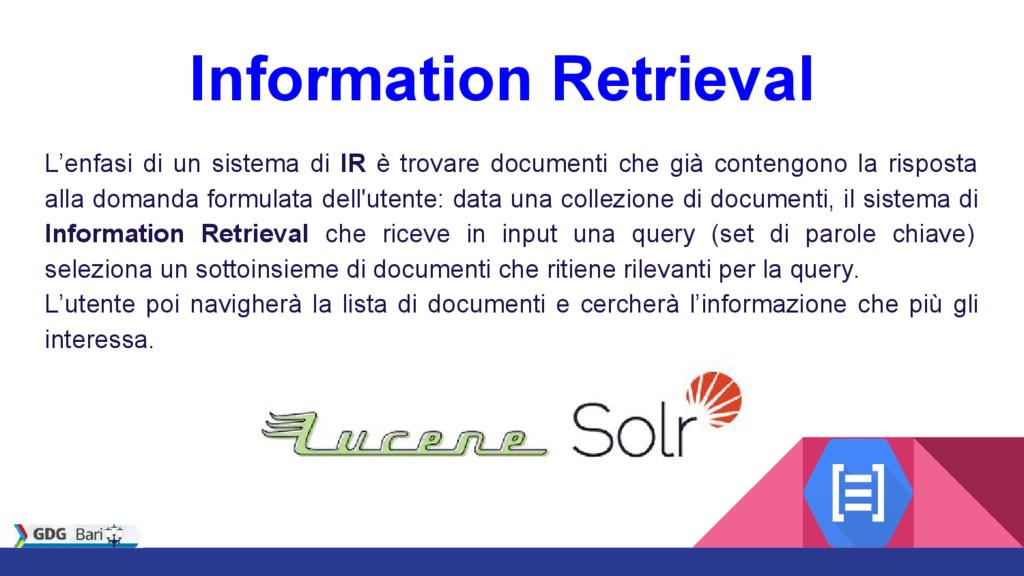 Information Retrieval L'enfasi di un sistema di...