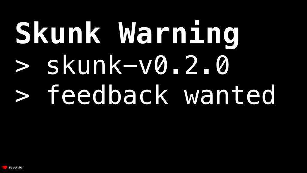 Skunk Warning > skunk-v0.2.0 > feedback wanted