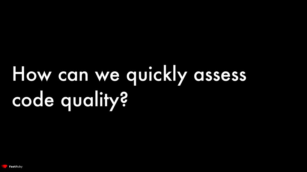 How can we quickly assess code quality?