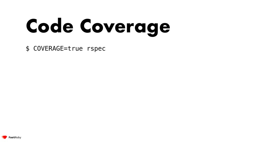 Code Coverage $ COVERAGE=true rspec