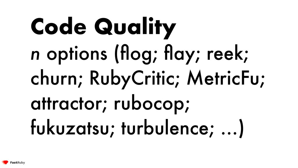 Code Quality n options (flog; flay; reek; churn; ...