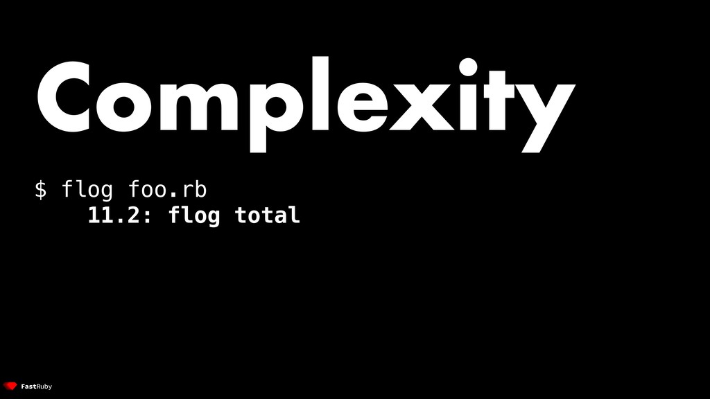 Complexity $ flog foo.rb 11.2: flog total