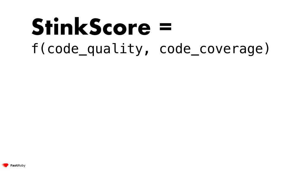 StinkScore = f(code_quality, code_coverage)