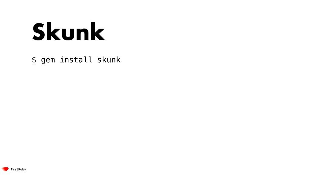 Skunk $ gem install skunk