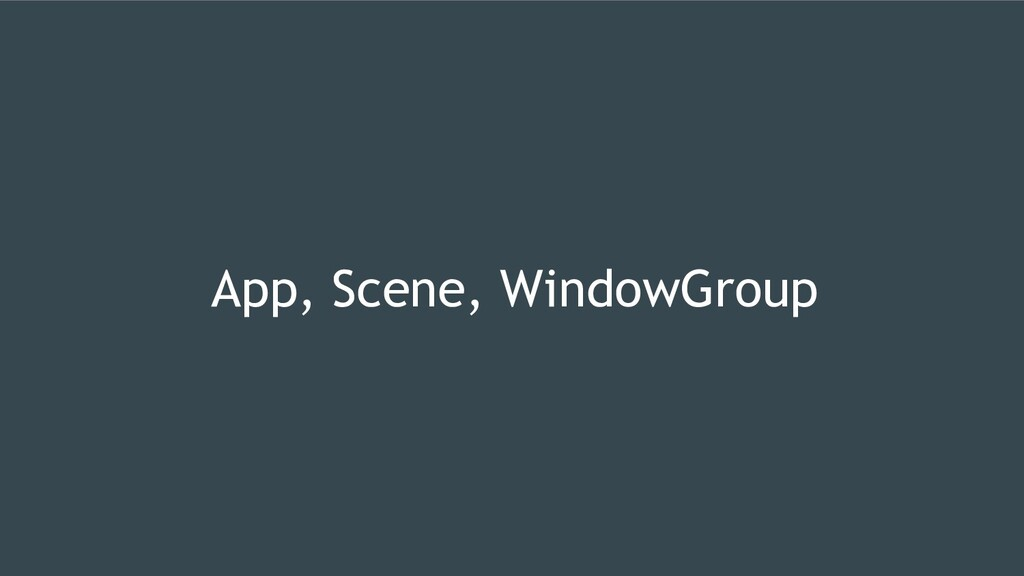 App, Scene, WindowGroup