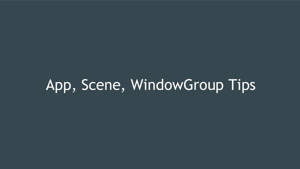 App, Scene, WindowGroup Tips