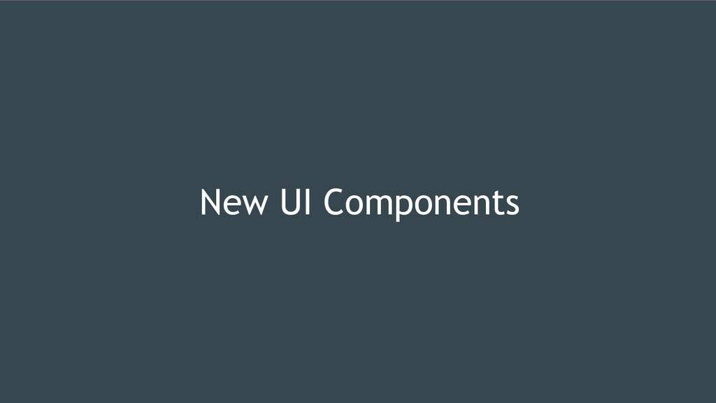 New UI Components