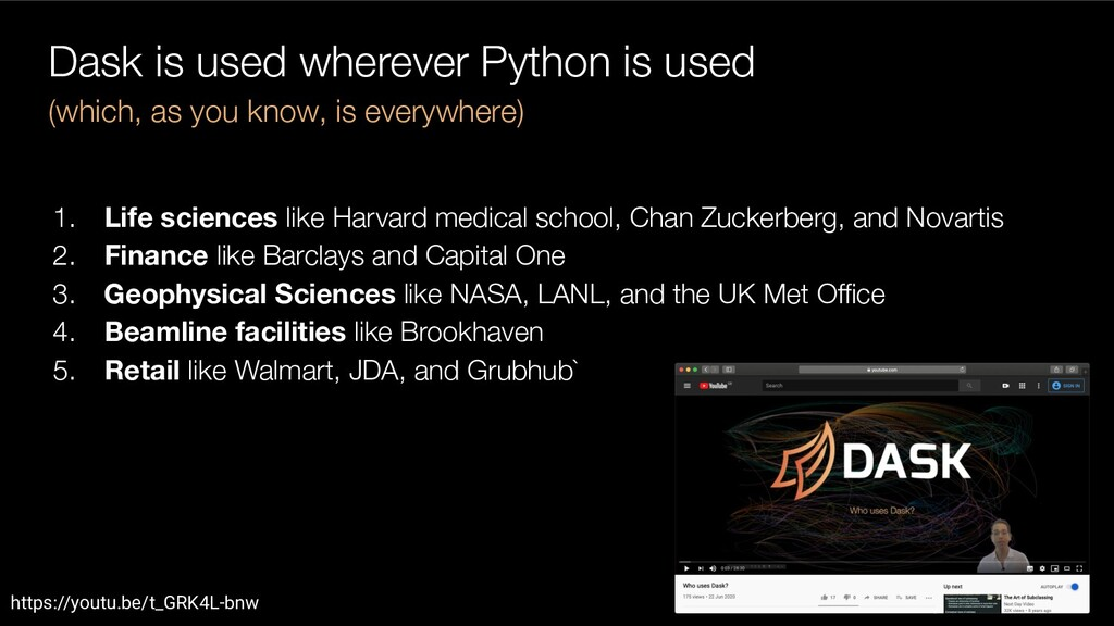 Dask is used wherever Python is used 1. Life sc...