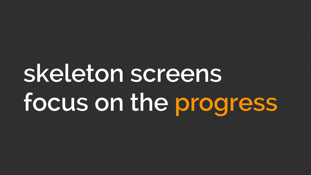 skeleton screens focus on the progress