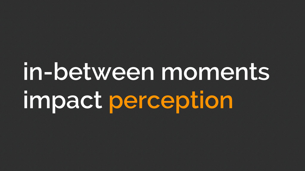 in-between moments impact perception