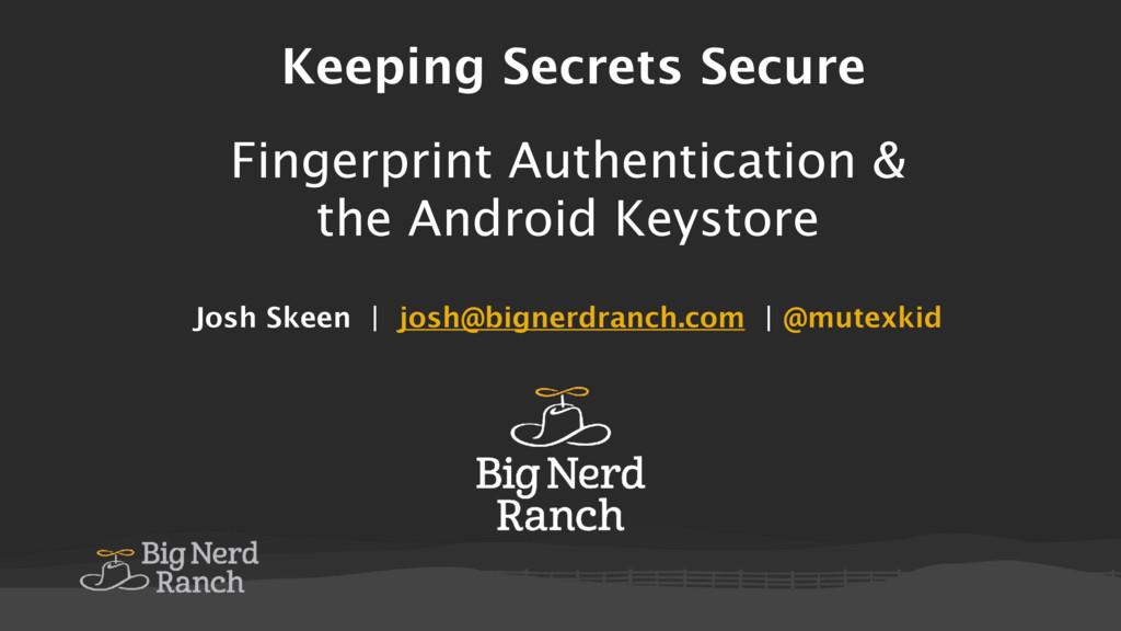 Keeping Secrets Secure Josh Skeen   josh@bigner...