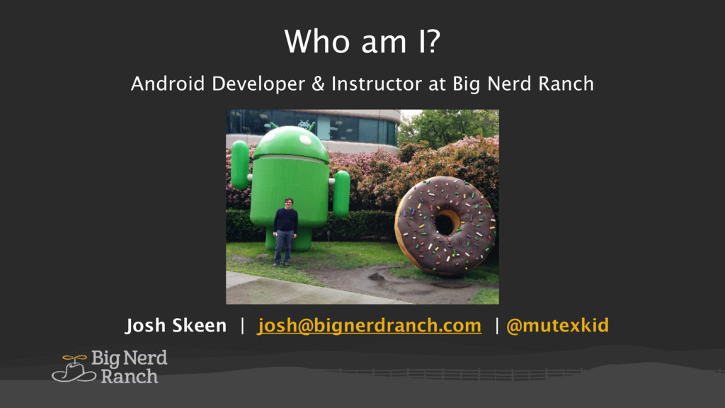 Who am I? Android Developer & Instructor at Big...