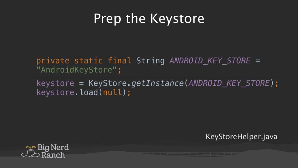 Prep the Keystore private static final String A...