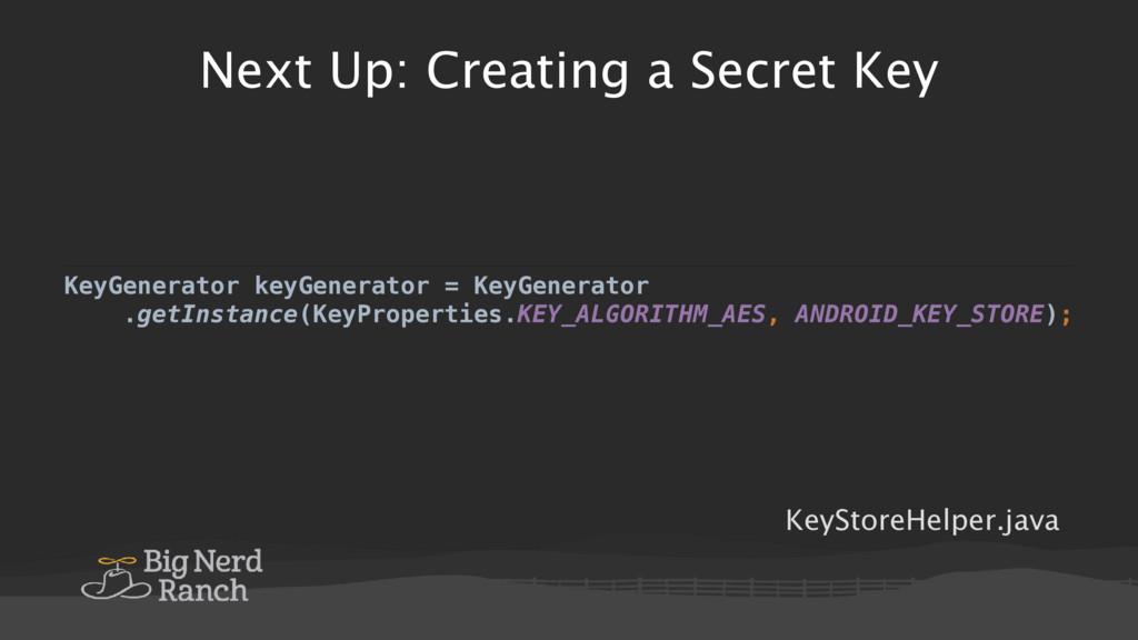 Next Up: Creating a Secret Key KeyGenerator key...