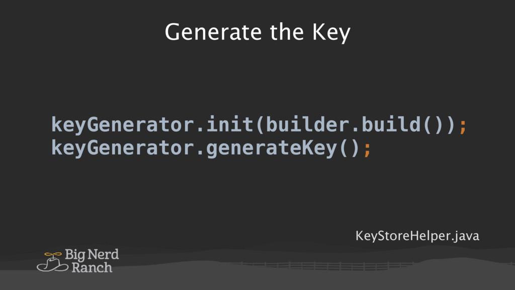Generate the Key keyGenerator.init(builder.buil...