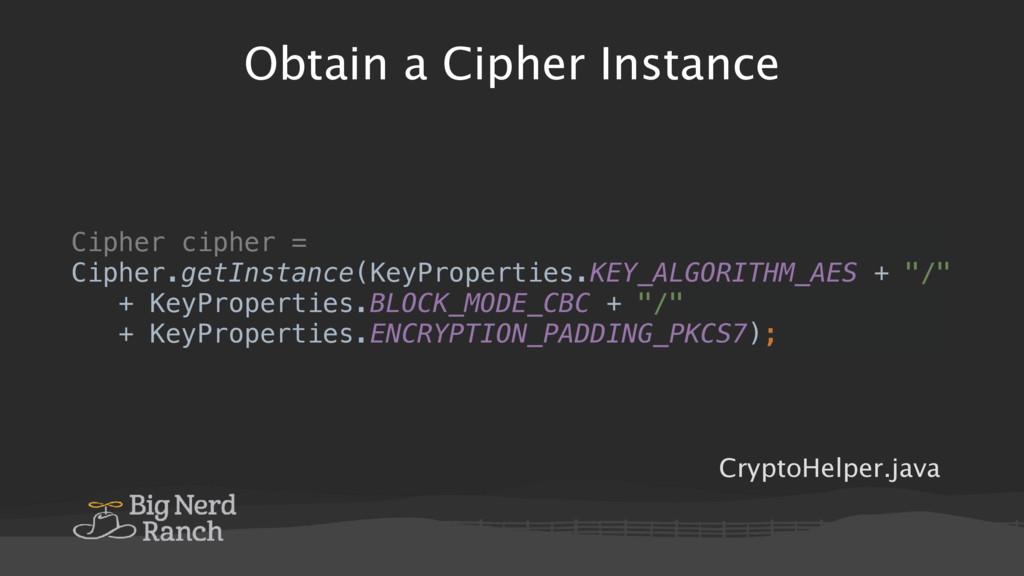 Obtain a Cipher Instance Cipher cipher = Cipher...