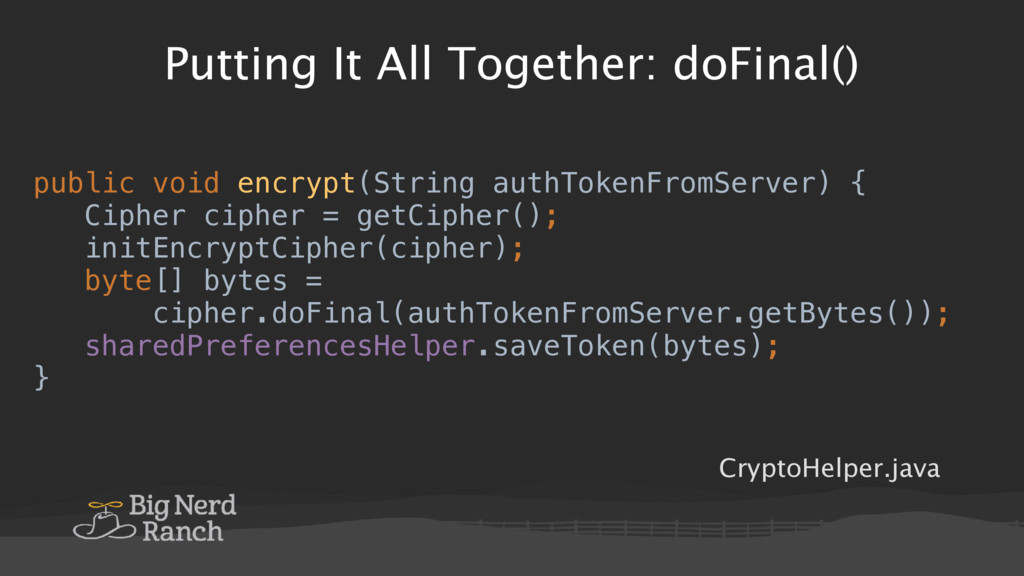 Putting It All Together: doFinal() public void ...