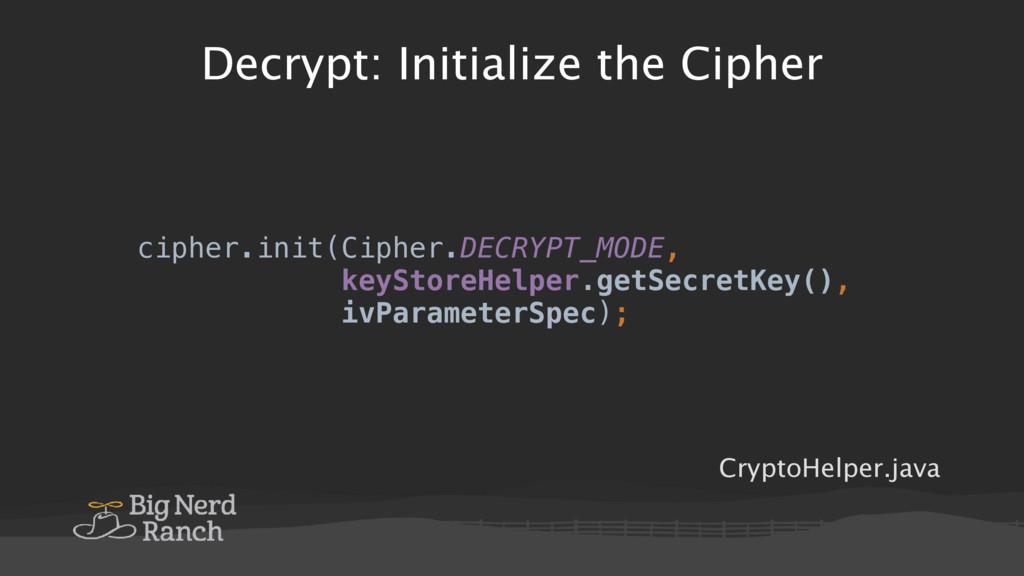 Decrypt: Initialize the Cipher cipher.init(Ciph...
