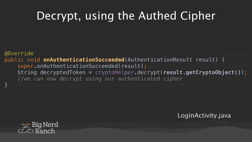 Decrypt, using the Authed Cipher @Override pub...
