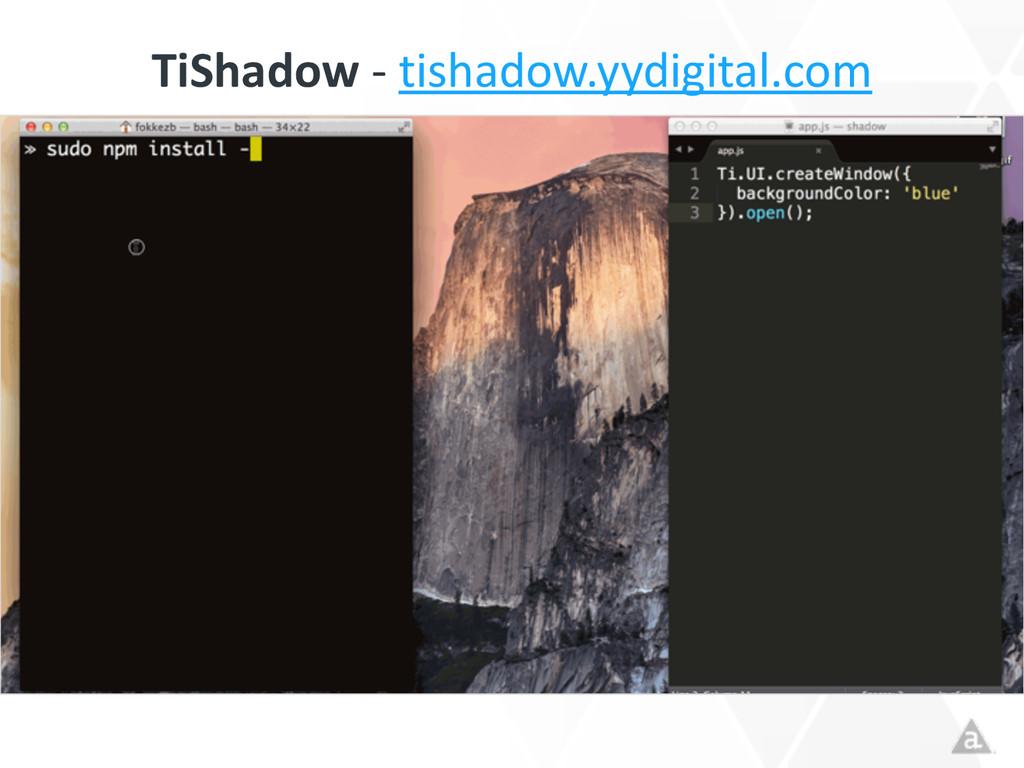TiShadow -‐ tishadow.yydigital.com