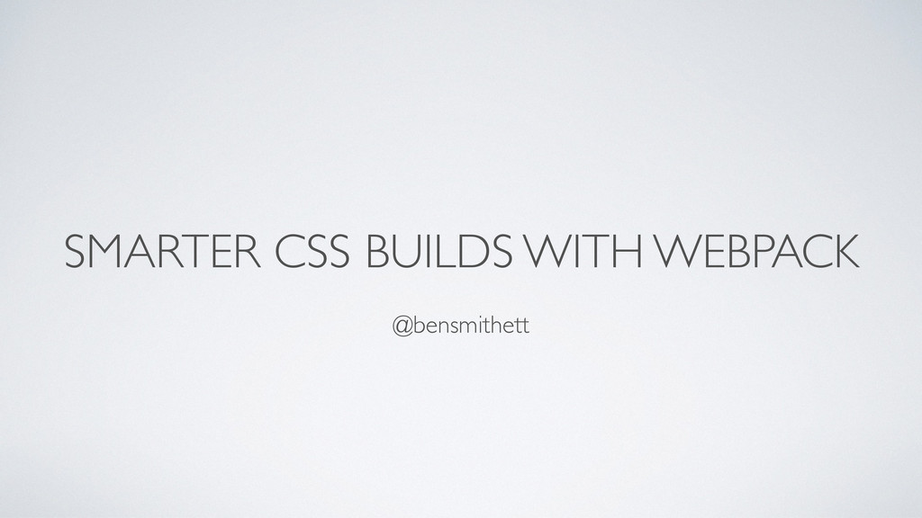 SMARTER CSS BUILDS WITH WEBPACK @bensmithett