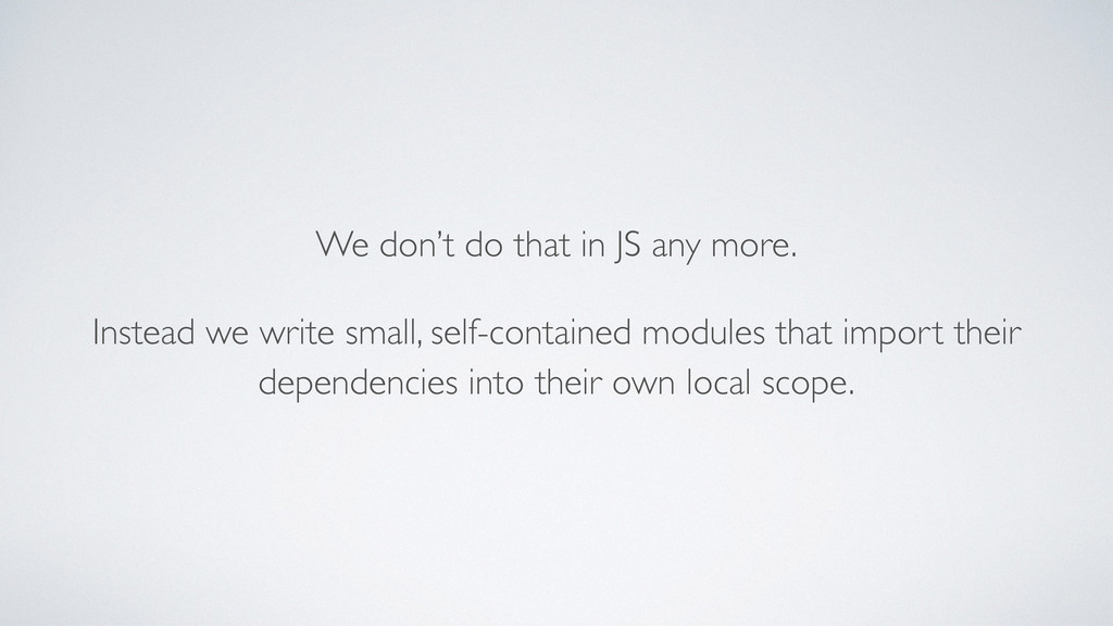 We don't do that in JS any more. Instead we wri...