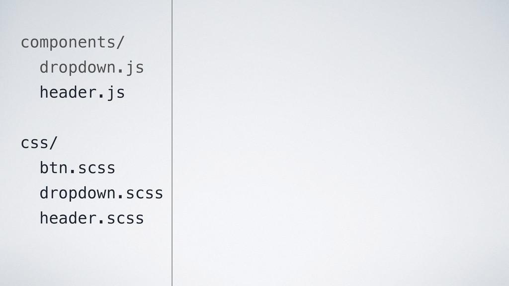 components/ dropdown.js header.js css/ btn.scss...