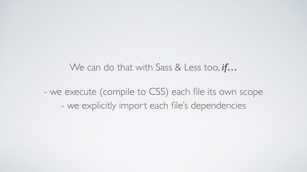 We can do that with Sass & Less too, if… - we e...