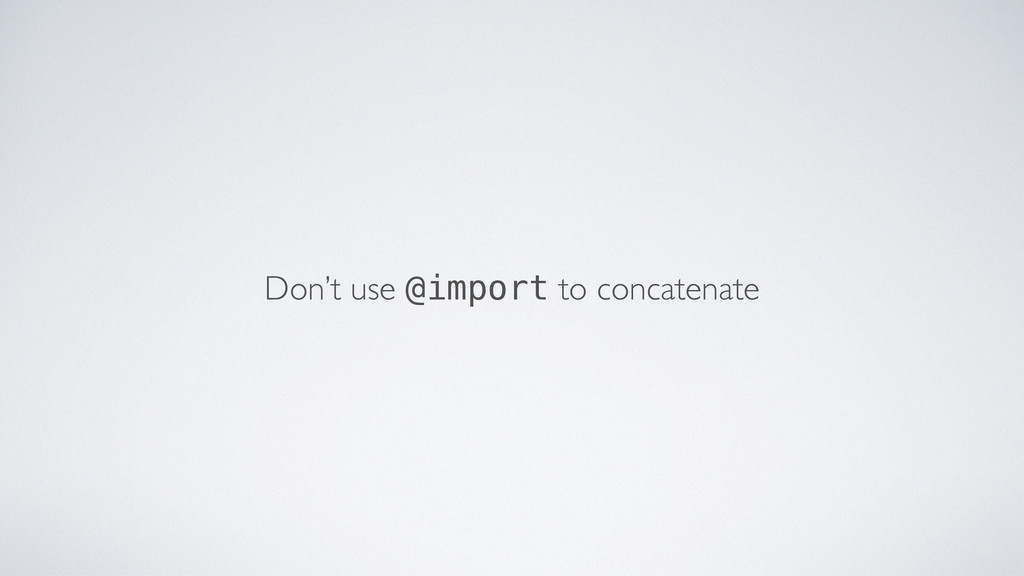 Don't use @import to concatenate