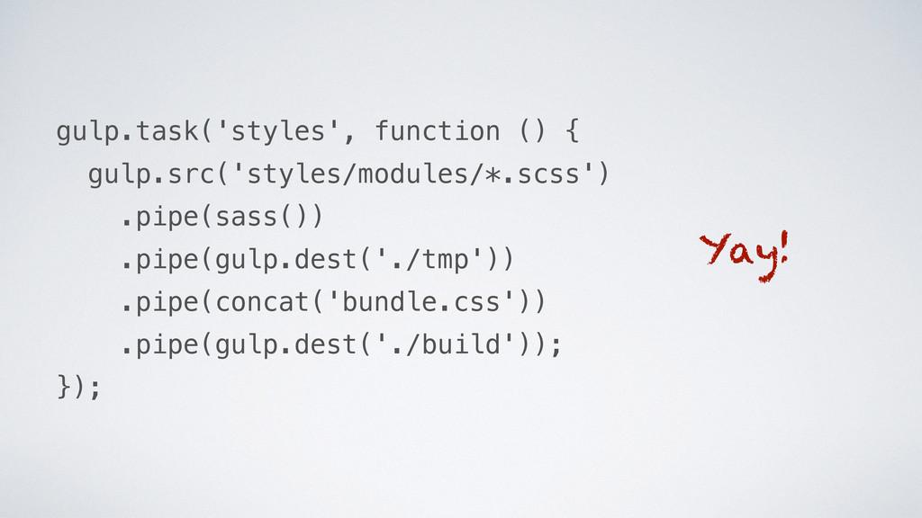 gulp.task('styles', function () { gulp.src('sty...