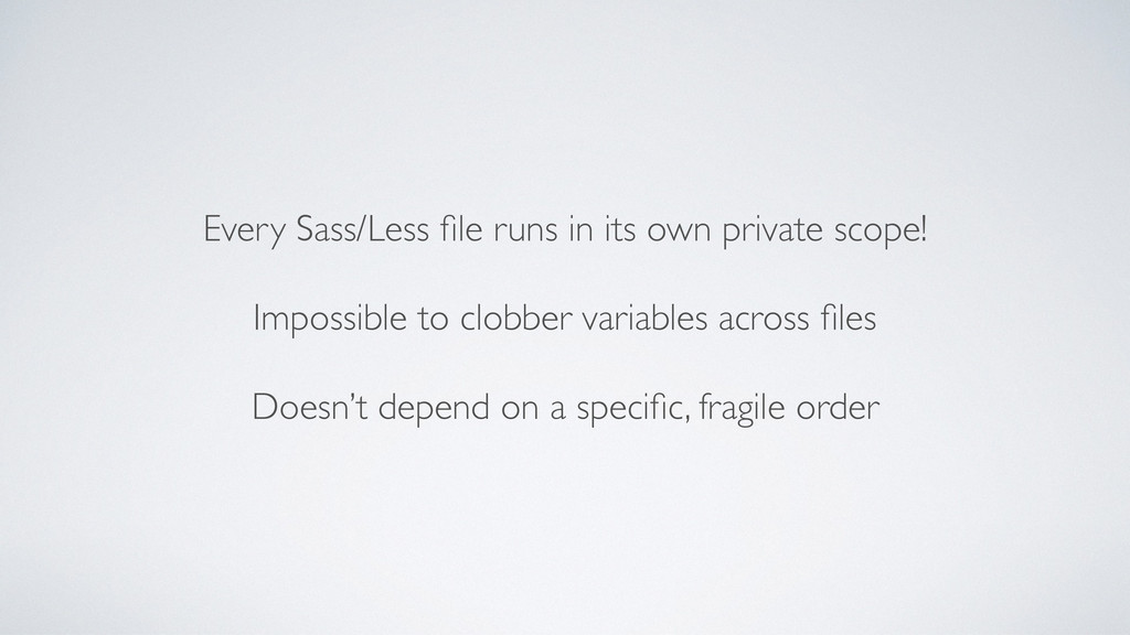 Every Sass/Less file runs in its own private sco...
