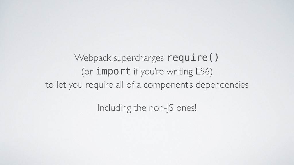 Webpack supercharges require() (or import if y...