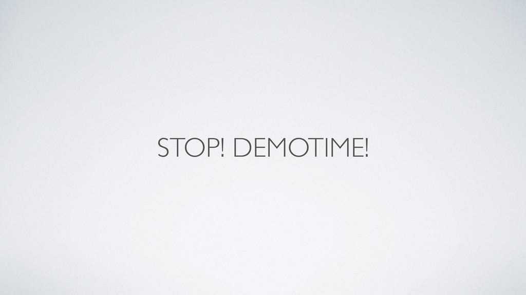STOP! DEMOTIME!