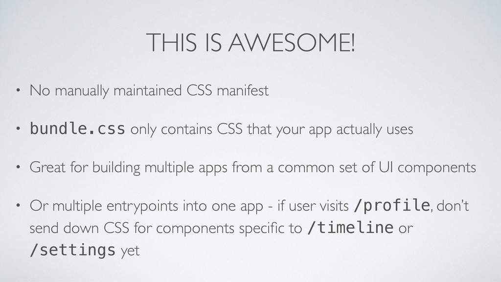 THIS IS AWESOME! • No manually maintained CSS m...