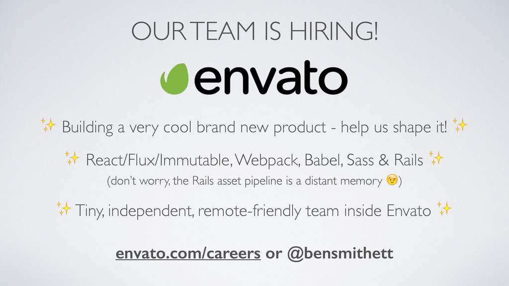 OUR TEAM IS HIRING! envato.com/careers or @bens...