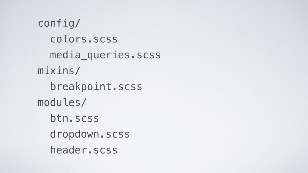 config/ colors.scss media_queries.scss mixins/ ...