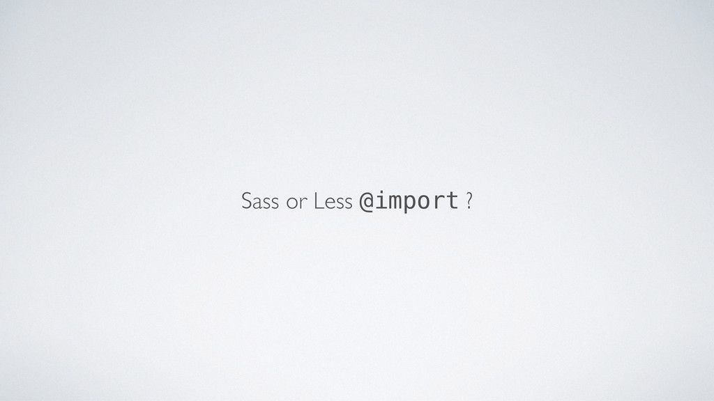 Sass or Less @import ?