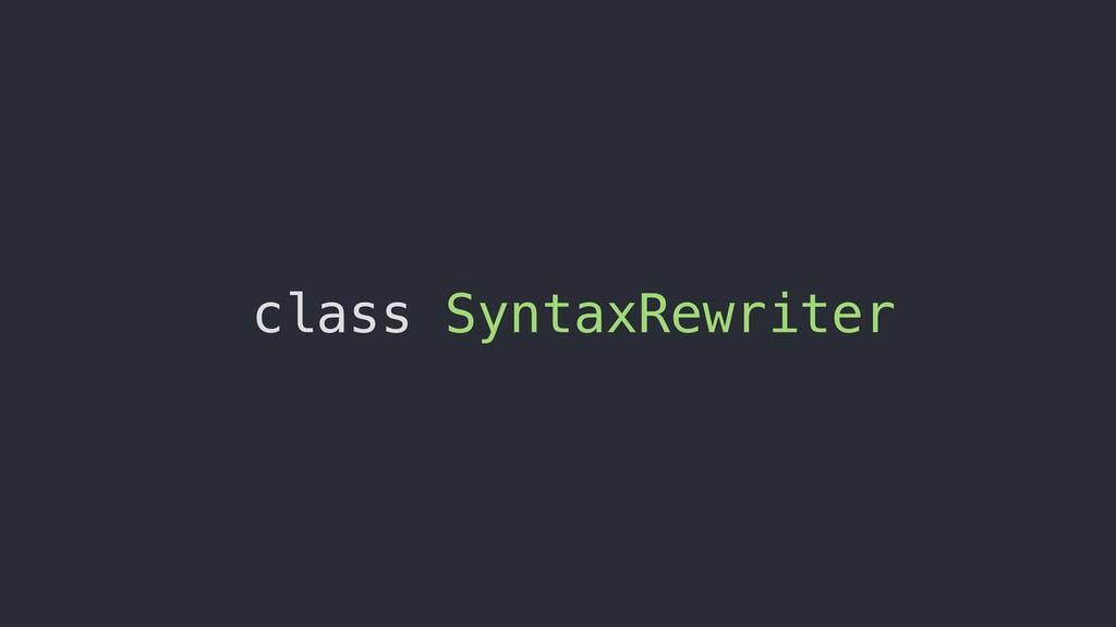 class SyntaxRewriter