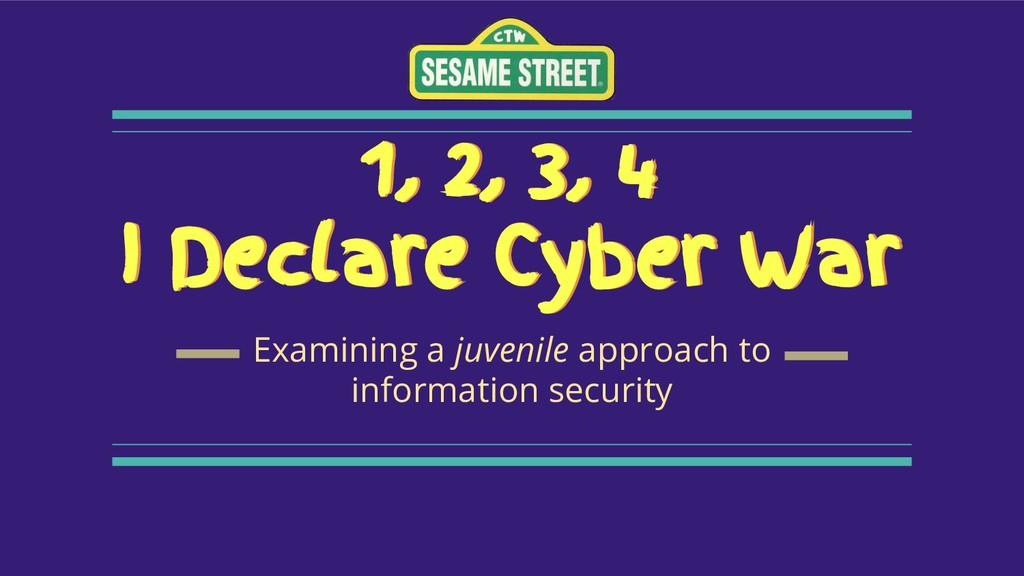 1, 2, 3, 4 I Declare Cyber War Examining a juve...