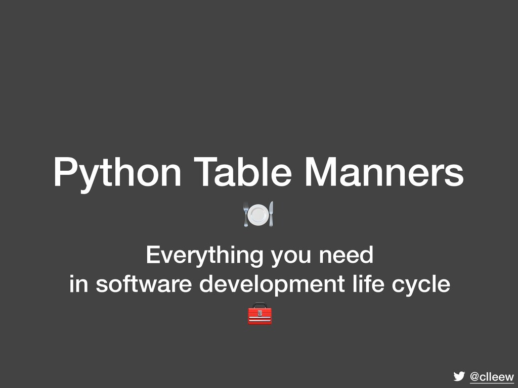@clleew Python Table Manners  Everything you ne...