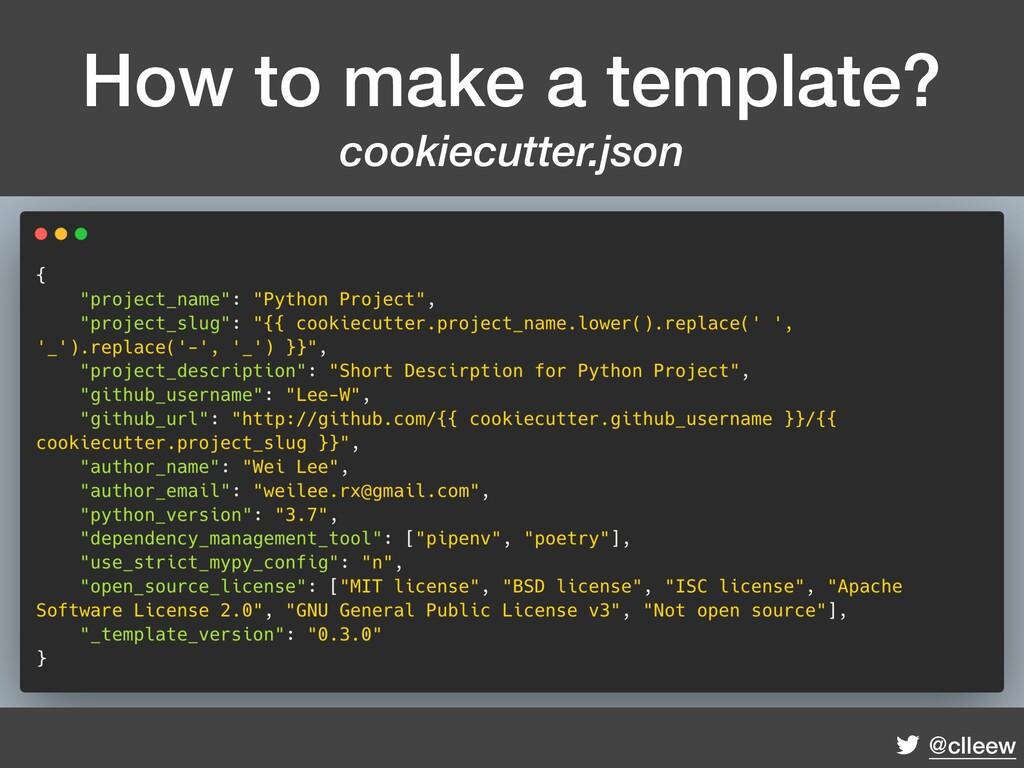 @clleew How to make a template? cookiecutter.js...