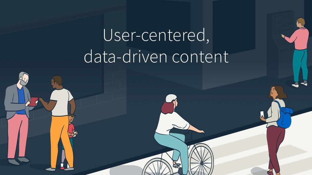 User-centered, data-driven content