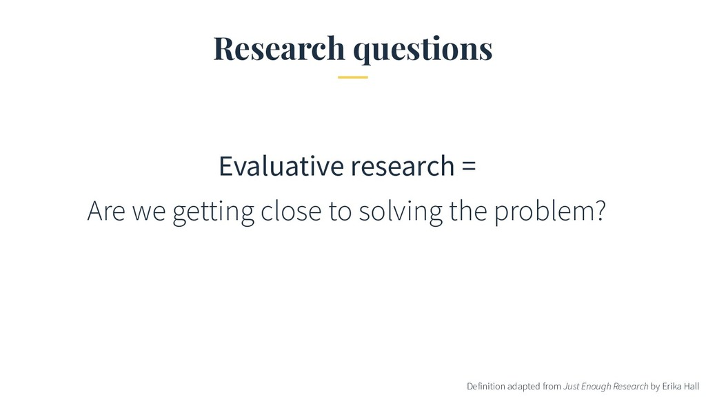 Research questions Evaluative research = Are we...