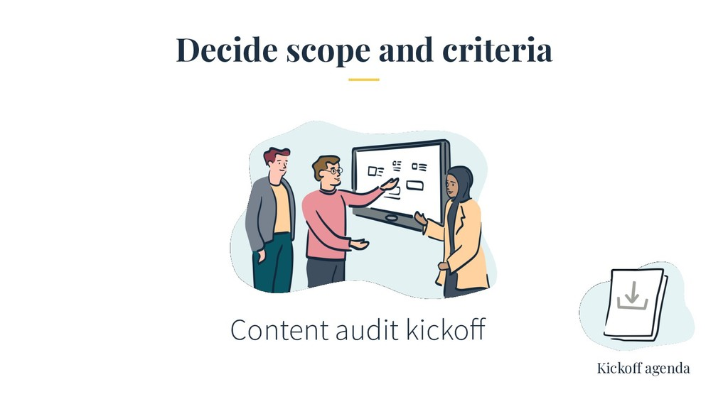 Decide scope and criteria Content audit kickoff ...