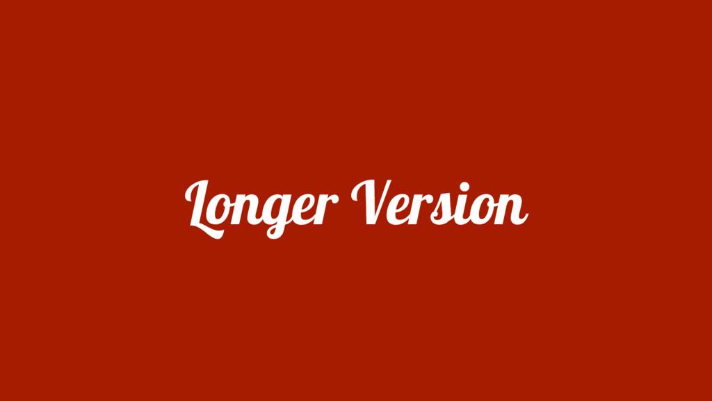 Longer Version