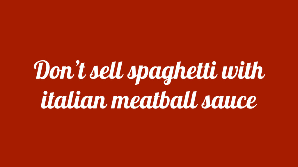 Don't sell spaghetti with italian meatball sauce