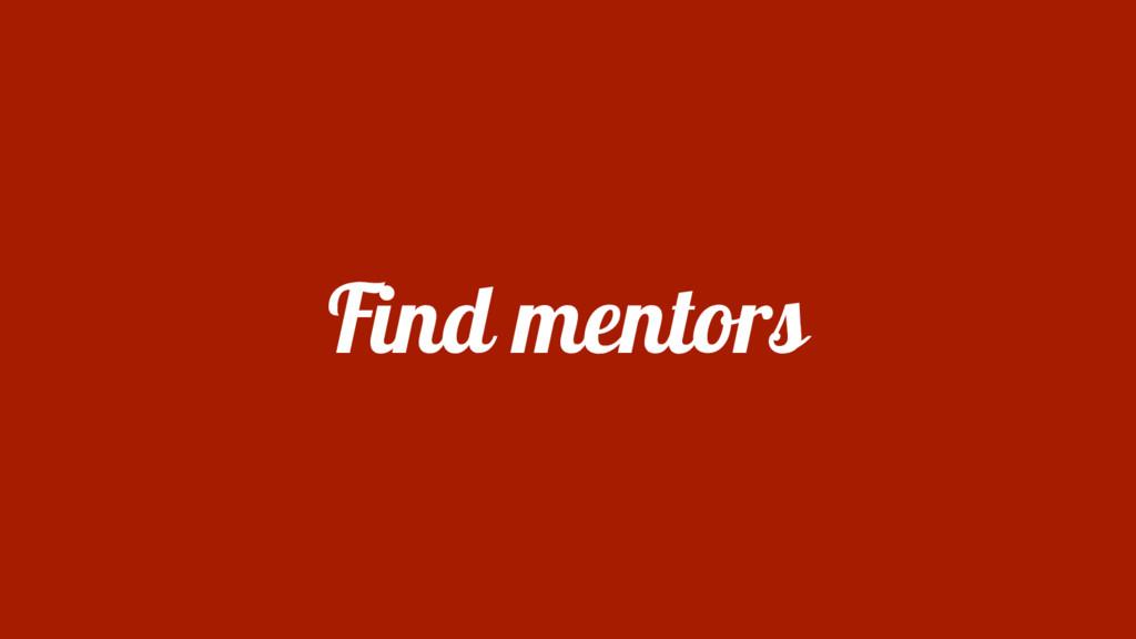 Find mentors